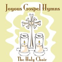 Joyous Gospel Hymns — The Holy Choir