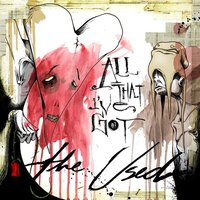All That I've Got — The Used