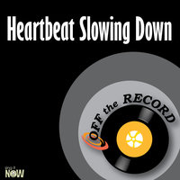 Heartbeat Slowing Down - Single — Off The Record