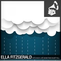 Into Each Life Some Rain Must Fall — Ella Fitzgerald, Irving Berlin