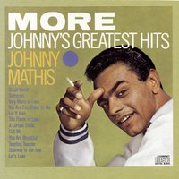 More: Johnny's Greatest Hits — Johnny Mathis