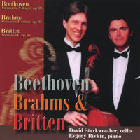 Beethoven, Brahms & Britten — David Starkweather (cello), Evgeny Rivkin (piano)
