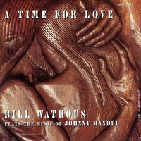 A Time For Love...The Music Of Johnny Mandel — Bill Watrous