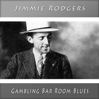 Gambling Bar Room Blues — Jimmie Rodgers