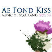 Ae Fond Kiss: Music Of Scotland Volume 10 — сборник