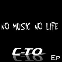 No Music No Life - EP — C-To