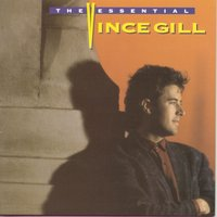 The Essential Vince Gill — Vince Gill