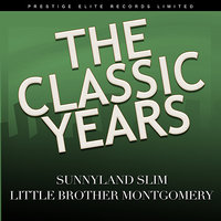 The Classic Years — Little Brother Montgomery, Sunnyland Slim