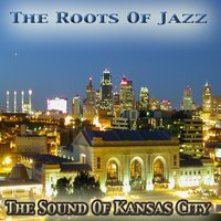 The Sound of Kansas City: The Roots of Jazz — сборник