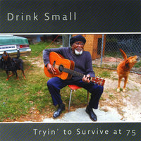 Tryin' to Survive at 75 — Drink Small