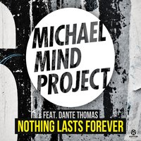 Nothing Lasts Forever — Michael Mind Project, Dante Thomas