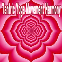 Tantric Yoga Movement Harmony (The Complete Yoga Music for Practicing Your Pilates, Zen, Chakra, Bikram, Yoga Session) — Divine Meditation