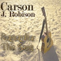 Remember This Song — CARSON J. ROBISON