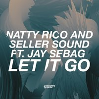 Let It Go — Jay Sebag, Natty Rico, Seller Sound, Natty Rico, Seller Sound