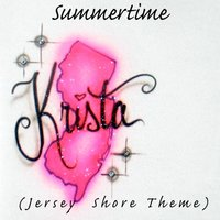 SUMMERTIME (JERSEY SHORE THEME) — Krista