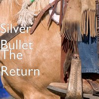 The Return — Silver Bullet
