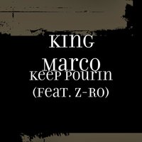 Keep Pourin (feat. Z-Ro) — Z-RO, King Marco