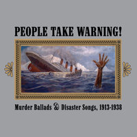 People Take Warning! Murder Ballads & Disaster Songs 1913-1938 — сборник