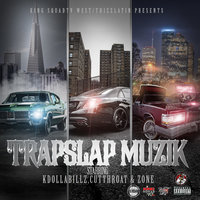 TrapSlap Muzik — Zone, Cutthroat, King SquadTv West, King SquadTv West feat. Kdolla Billz, Cutthroat, Zone