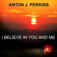 I Believe in You and Me — Anton J. Perkins