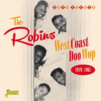 West Coast Doo - Wop - 1949 - 1961 — The Robins