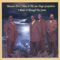 I Made It Through The Storm — Minister Fred Collins & The San Diego Gospelaires