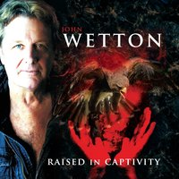 Raised in Captivity — John Wetton