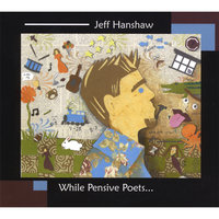 While Pensive Poets — Jeff Hanshaw