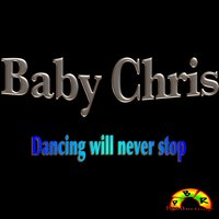 Dancing Will Never Stop — Baby Chris