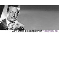 There They Go — Harry James & His Orchestra