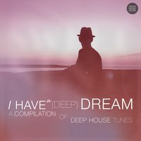 I Have A (Deep) Dream - A Compilation of Deep House Tracks — сборник