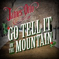 Go Tell It on the Mountain — James Otto