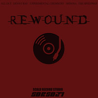 Rewound — Experimental Chemistry, Spinosa, All Out, Denny Ray, THE SPEEDWAY, Harmz Way Productions