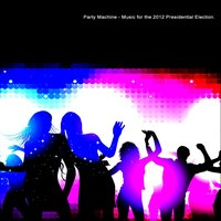 Party Machine - Music for the 2012 Presidential Election — Party Machine