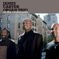 At The Crossroads — The James Carter Organ Trio