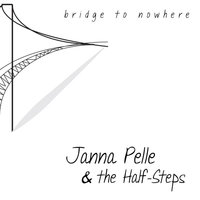 Bridge to Nowhere — Janna Pelle & the Half-Steps