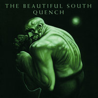 Quench — The Beautiful South