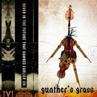 Never in the Future That Dawned Earlier On — Gunther's Grass