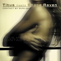 Contact By Sunlight — Titus Meets DJ Space Raven