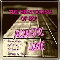 The Best Songs of 80' — Acoustic Love