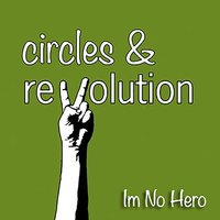 I'm No Hero — Circles & Revolution