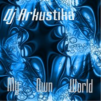 My Own World — Dj Arkustika