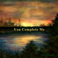 You Complete Me — Kelly Nolf, Ronnie Kimball