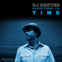 Everything in Time — DJ Center