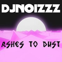 Ashes to Dust - Single — Dj Noizzz