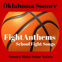 Fight Anthems School Fight Songs: Oklahoma Sooners — Instrumental All Stars, Júnior, Power Surge, TRM The Rock Movement, Firehouse 69, Instrumental All Stars, Power Surge, TRM The Rock Movement, Firehouse 69, Junior