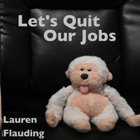 Let's Quit Our Jobs — Lauren Flauding