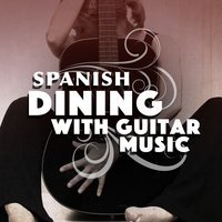 Spanish Dining with Guitar Music — Guitar Songs Music, Guitar Song, Spanish Restaurant Music Academy, Spanish Restaurant Music Academy|Guitar Song|Guitar Songs Music