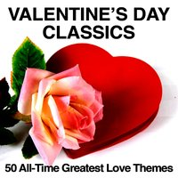 Valentine's Day Classics: 50 All-Time Greatest Love Themes — сборник