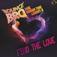 Find the Love — Bounce Bro, Bounce Bro feat. Madam Tone & Danny-D